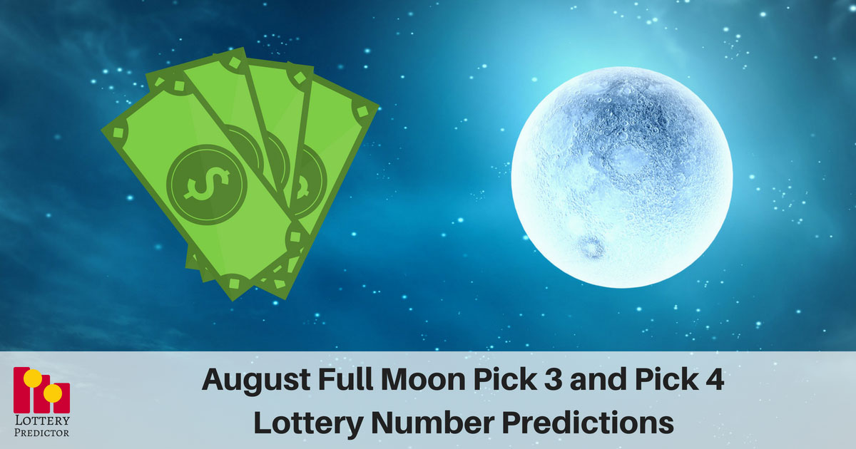 August Full Moon Pick 3 and Pick 4 Lottery Number Predictions
