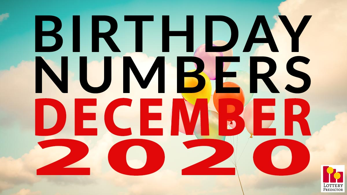 Birthday Lottery Numbers For December 2020