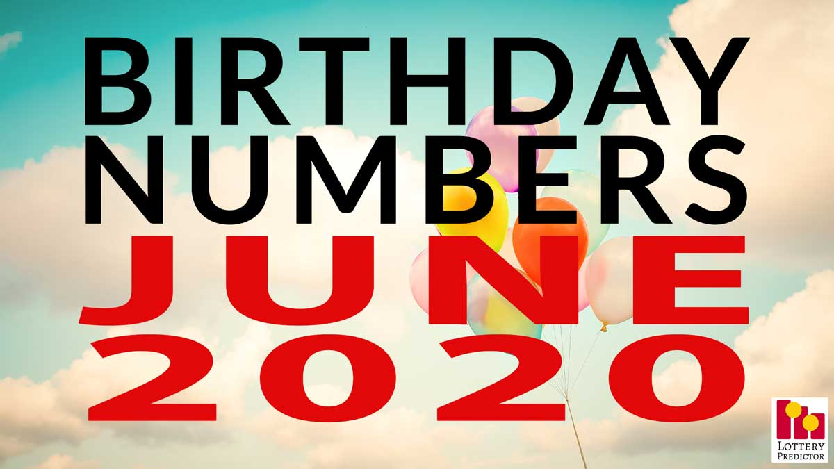 Birthday Lottery Numbers For June 2020