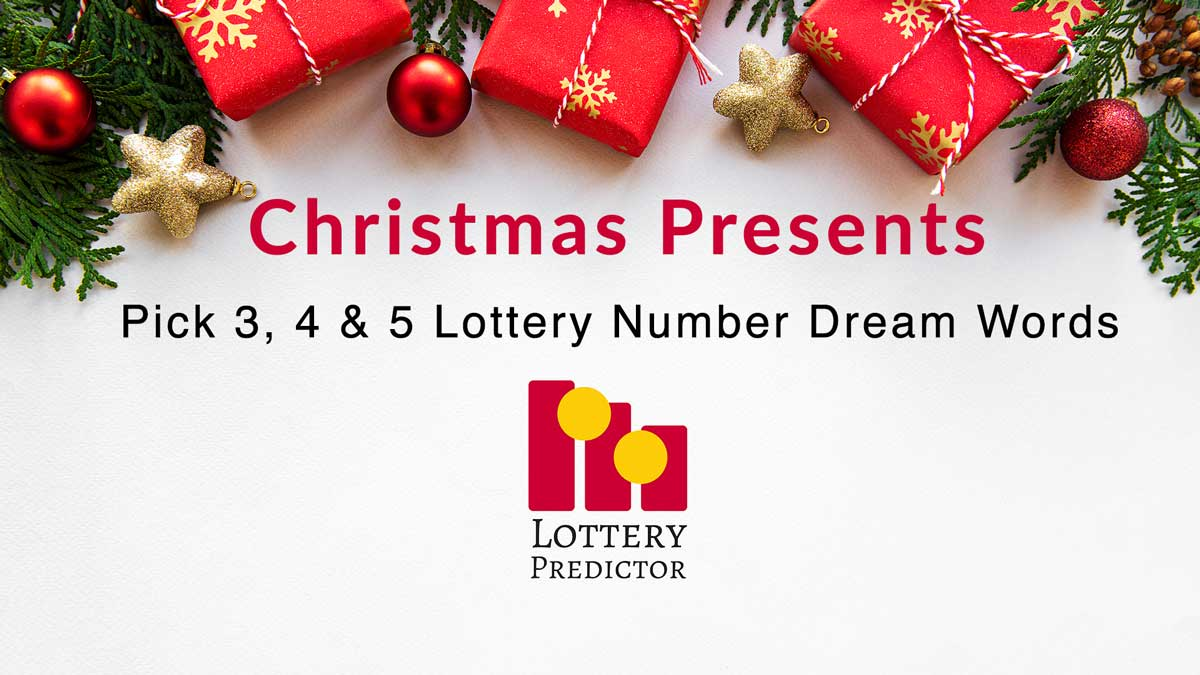 Christmas Presents Lottery Numbers Pick 3, Pick 4 and Pick 5 Dream Words