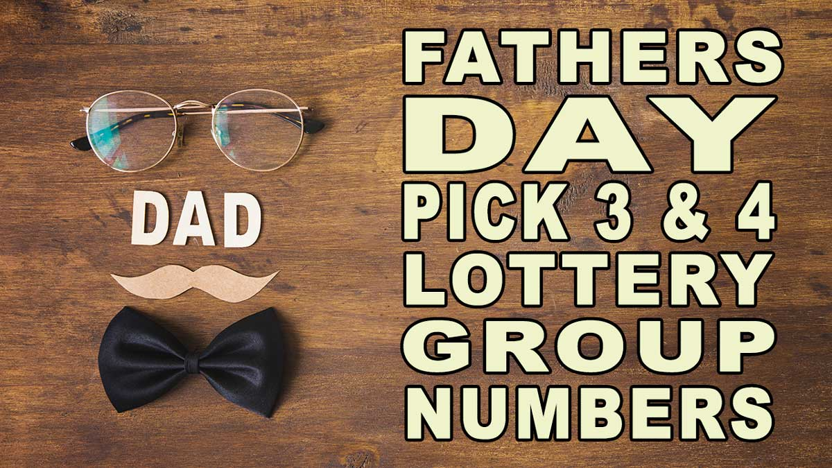Fathers Day Pick 3 And Pick 4 Lottery Group Numbers