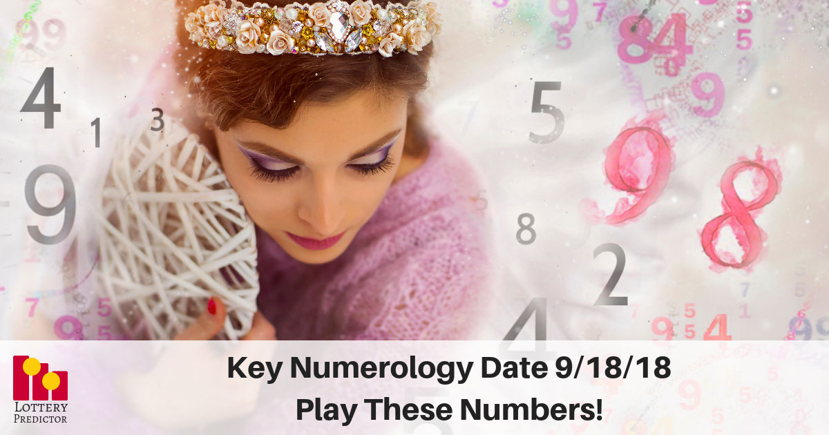 Key Numerology Date 9/18/18, Play These Numbers!