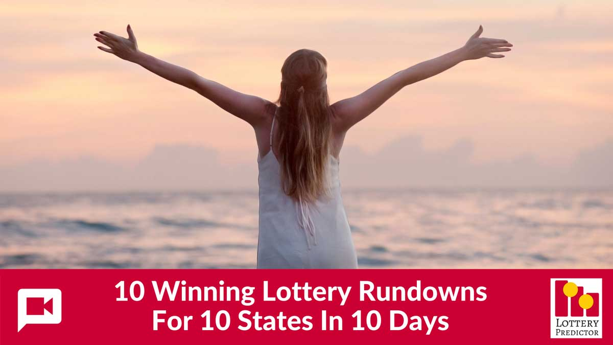 10 Winning Lottery Rundowns For 10 States In 10 Days