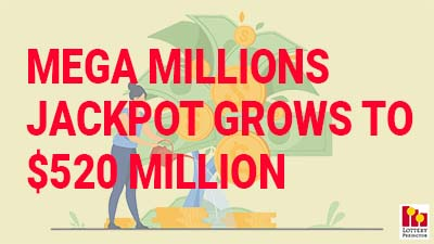 Mega Millions Lottery Jackpot Climbs To $520 Million