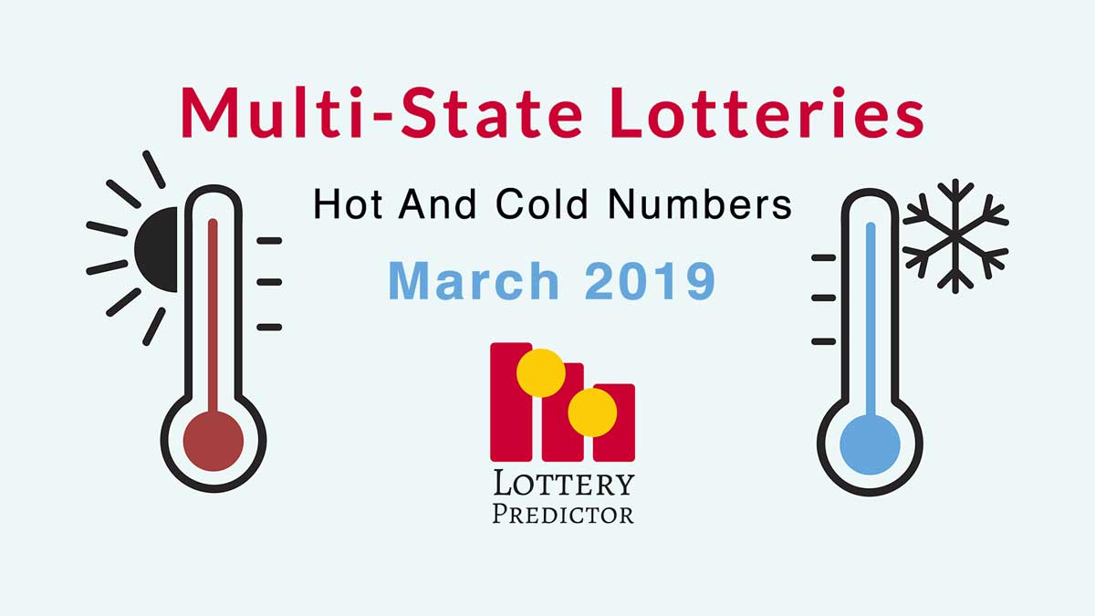 Multi-State Lottery Hot And Cold Numbers For March 2019
