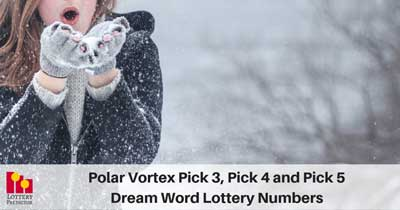 Polar Vortex Pick 3, Pick 4 and Pick 5 Dream Word Lottery Numbers