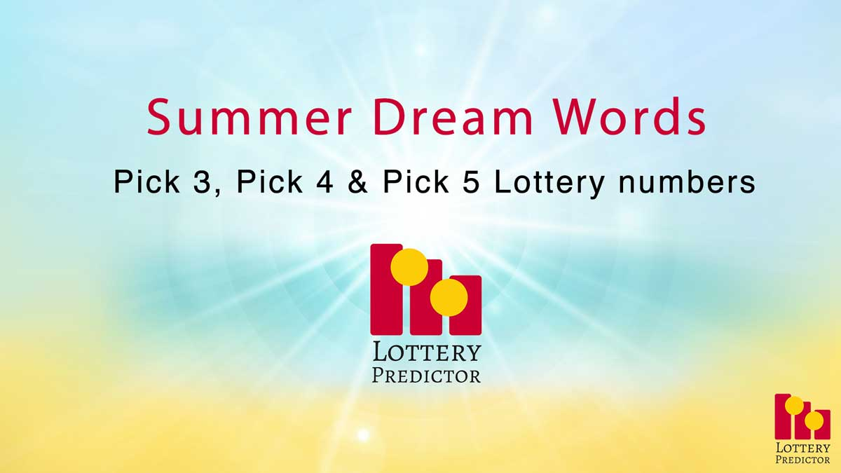 Summer Pick 3, Pick 4 and Pick 5 Dream Word Lottery Numbers